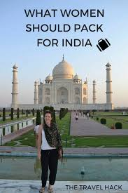 what women should pack when travelling to india the travel hack