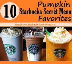 Starbucks Pumpkin Latte 2017 by 10 Pumpkin Starbucks Secret Menu Favorites Starbucks Secret Menu