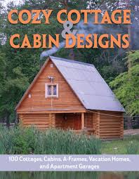100 Small Cozy Homes Cottage Cabin Designs 200 Cottages Cabins A