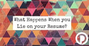 What Happens When You Lie On Your Resume - Palmer Group ... Should You Fess Up To Your Boss Or Hr If Lied On The Top 5 Reasons You Cant Lie On Your Resume Talentegg Catching Lies In The Hiring Process What Happens When Palmer Group Dont Lie Cv Untrue Credentials Can Land A Can Get Away With Lying Ulearning Inglish Resume 3 Ways Proceed When Lied Wikihow Steve Blank