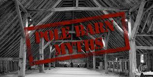 debunking three myths the whole darn pole barn truth