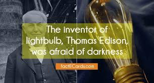 the inventor of lightbulb edison was afraid of darkness