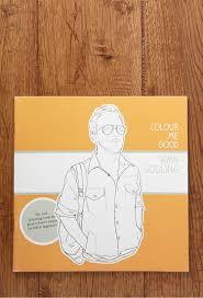Colour Me Good Ryan Gosling Colouring Book By Mel Simone Elliott