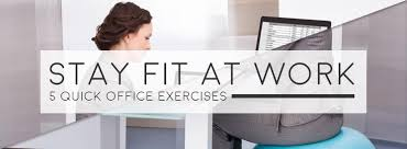 Stay Fit at Work 5 Quick fice Exercises