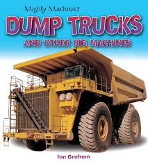 Dump Trucks And Other Big Machines (Mighty Machines): Ian Graham ...
