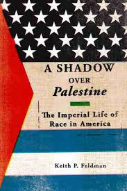 Shadow Over Palestine The Imperial Life Of Race In America