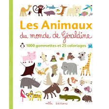 Livre Les Animaux Du Monde De Géraldine 1000 Gommettes Et 25