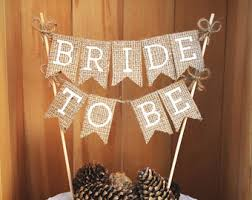 Bride To Be Cake Topper Bridal Shower Burlap