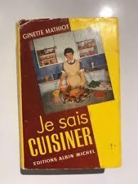 je sais cuisiner ginette mathiot ginette mathiot je sais cuisiner i can cook 1932