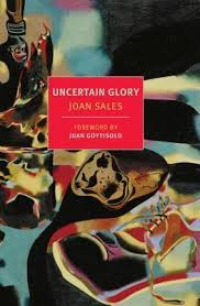 Uncertain Glory By Joan Sales The Pitch Is Dostoevsky Meets For Whom Bell Tolls But To Describe This As Being A Love Triangle During Spanish