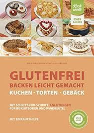 glutenfrei backen leicht gemacht kuchen torten und gebäck mit einkaufshilfe german edition