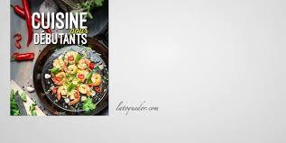 la cuisine pour les d饕utants cuisine pour débutants livres de recettes généralistes la