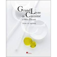 le grand livre de cuisine grand livre de cuisine d alain ducasse tour du monde tour du monde