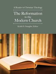 The Reformation To Modern Church A Reader In Christian Theology