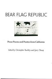 Bear Flag Republic Prose Poems And Poetics From California