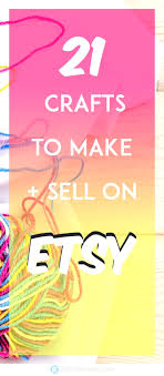 What To Sell On Etsy Crafts Make And From Home Iselaespana