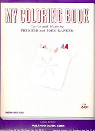 MY COLORING BOOK Words By Fred Ebb Music John Kander My Coloring