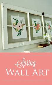Spring Wall Art Using Free Printables Old Window