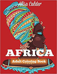 Africa Coloring Book African Designs Of People Landscapes And Animals Adult Books Alisa Calder 9781942268932