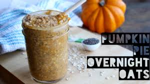 Pumpkin Pie Protein Overnight Oats by How To Make Healthy Pumpkin Pie Overnight Oats Youtube