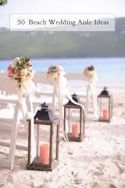 50 Beach Wedding Aisle Amusing Ceremony Decorations