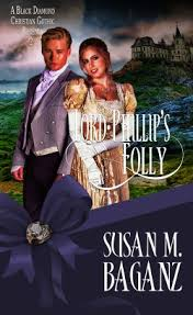 Lord Phillips Folly By Susan M Baganz Westcombe Finds Himself Falling In Love With His Unexpected Wife And Having To Rescue Her From The Devices Of