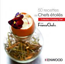 livre de cuisine cooking chef kenwood livre 50 recettes de chefs étoilés pour cooking chef