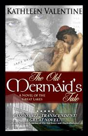 The Old Mermaids Tale A Novel Of Great Lakes By Valentine Kathleen