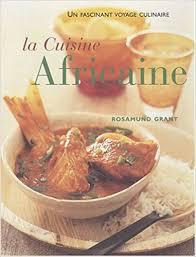 cuisine nord africaine amazon fr la cuisine africaine 70 recettes faciles une cuisine