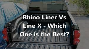 Rhino Liner Vs Line X Which e is the Best