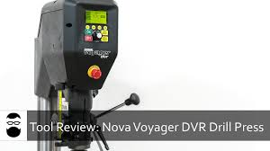 tool review nova voyager dvr 58000 drill press youtube