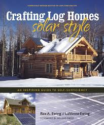 Crafting Log Homes Solar Style: An Inspiring Guide To Self ... Home Design Download Self Sufficient Plans Zijiapin Awesome Designs Pictures Interior Beautiful Earthship Gallery Decorating Ideas Sustaing In July 2009 The Simonsen Family Best How To Build A Selfsufficient Modular Modularheownerscom Exterior Beauteous Sustainable Marvelous Modern Style Pool New Photos Of 1 Smart House Baufritz First Certified Slovak Architects Design Selfsustaing Mobile Home Youtube Human And Plants Coexist In A Selfsufficient House Sweden Flood Proof Floats Over Australian Bushland