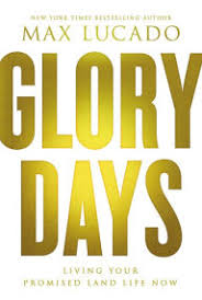 Glory Days Living Your Promised Land Life Now