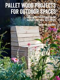 100 Projects Contemporary Furniture Pallet Wood For Outdoor Spaces Book By Hester Van