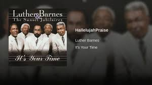 HallelujahPraise - YouTube Its Your Time Luther Barnes The Sunset Jubilaires Youtube Jubilairesheaven On My Mind Fleming Rutledge Jason Micheli James Howells Weekly Preaching Notions Cgressional Black Caucus Ceremonial Swearing Jan 6 2015 Video Lighten Up Lean Jesus You Keep Blessing Me He Keeps Sing All The Biblical Heretics Heresy Of Valid Ambiguity Learning To Lord Troy Ramey And Soul Searchers