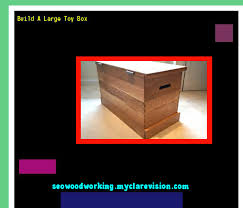 build a large toy box 080941 woodworking plans and projects