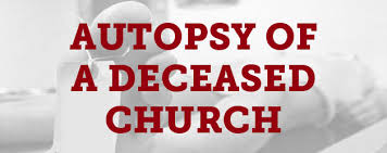 Autopsy Of A Deceased Church 11 Things I Learned