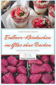 thermomix rezept erdbeer käsekuchen im glas ohne backen