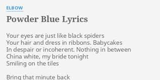 POWDER BLUE LYRICS By ELBOW Your Eyes Are Just