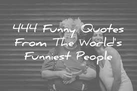 444 Funny Quotes From The Worlds Funniest People