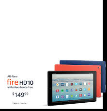 Introducing All New Fire HD 10 with Alexa hands free $149 99