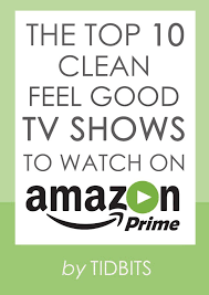 the top 10 clean feel good tv shows to watch on amazon prime tidbits