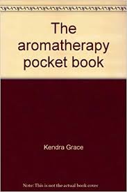The Aromatherapy Pocket Book Kendra Grace 9780964419803 Amazon Books