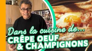 la cuisine de jean crêpe de sarrasin oeuf et chignons recette bretonne dans la