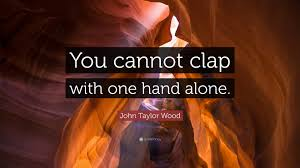 100 Taylor Wood John Quote You Cannot Clap With One Hand Alone