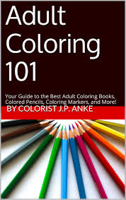 Get Quotations Adult Coloring 101 Your Guide To The Best Books Colored Pencils