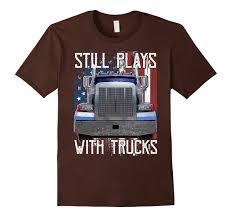 100 Truck To Trucker Plays With S Er Shirt Driver Shirt For MenRT