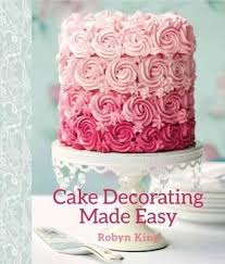 booktopia cake decorating made easy by king robyn 9781742577289