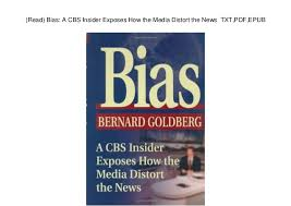 Read Bias A CBS Insider Exposes How The Media Distort News TXT