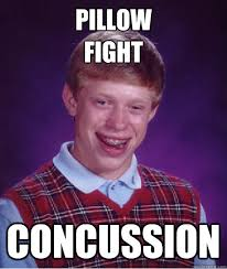 pillow fight concussion Bad Luck Brian quickmeme